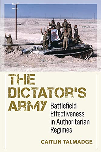 9781501700293: The Dictator's Army: Battlefield Effectiveness in Authoritarian Regimes (Cornell Studies in Security Affairs)