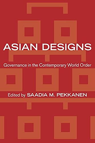Asian Designs: Governance in the Contemporary World: Saadia M. Pekkanen,
