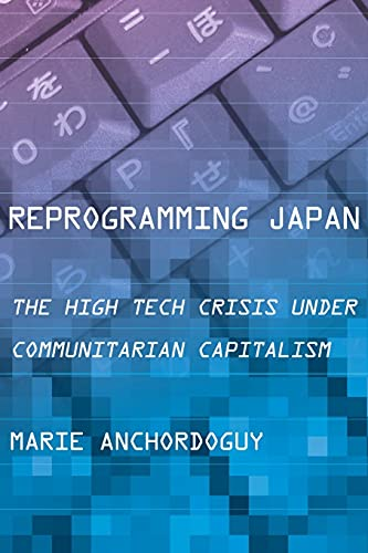 9781501700637: Reprogramming Japan: The High Tech Crisis under Communitarian Capitalism (Cornell Studies in Political Economy)