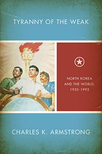 9781501700644: Tyranny of the Weak: North Korea and the World, 1950–1992 (Studies of the Weatherhead East Asian Institute, Columbia University)