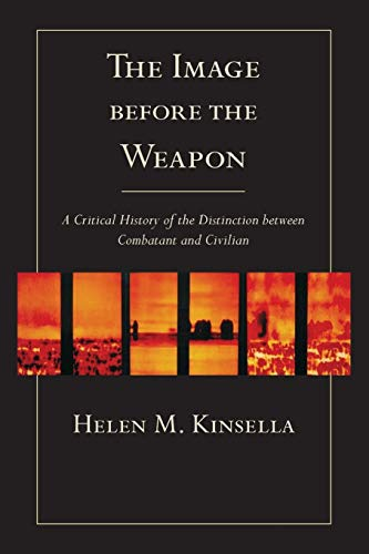 9781501700675: The Image before the Weapon: A Critical History of the Distinction between Combatant and Civilian