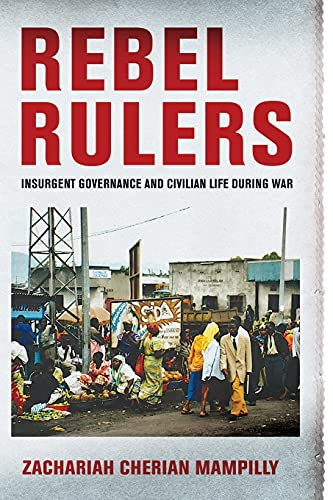 9781501700682: Rebel Rulers: Insurgent Governance and Civilian Life during War