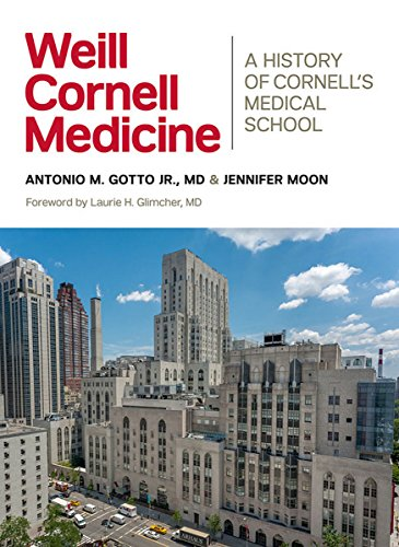 Weill Cornell Medicine: A History of Cornell's Medical School: Antonio M. Gotto; Jennifer Moon