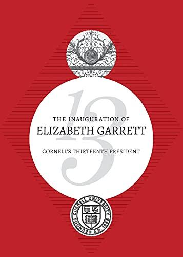 The Inauguration of Elizabeth Garrett: Cornell's Thirteenth: Cornell University Press
