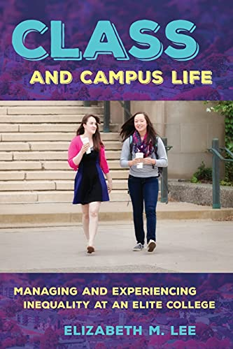 9781501703119: Class and Campus Life: Managing and Experiencing Inequality at an Elite College
