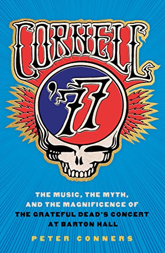 Cornell '77: The Music, the Myth, and: Peter Conners