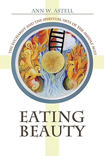 9781501704345: Eating Beauty: The Eucharist and the Spiritual Arts of the Middle Ages