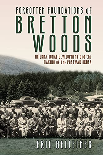 9781501704376: Forgotten Foundations of Bretton Woods: International Development and the Making of the Postwar Order