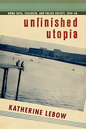 9781501704383: Unfinished Utopia: Nowa Huta, Stalinism, and Polish Society, 1949-56