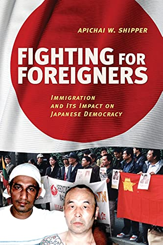 Fighting for Foreigners: Immigration and its Impact on Japanese Democracy: Apichai W. Shipper