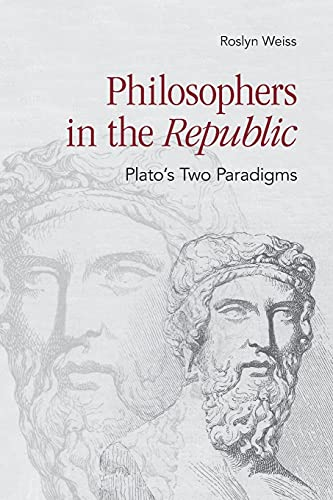 """Philosophers in the """"Republic"""": Plato's Two Paradigms: Roslyn Weiss"""