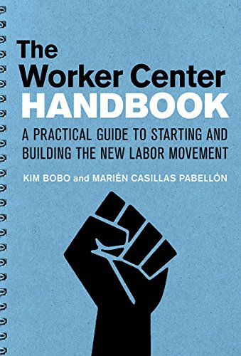 The Worker Center Handbook: A Practical Guide to Starting and Building the New Labor Movement: Bobo...