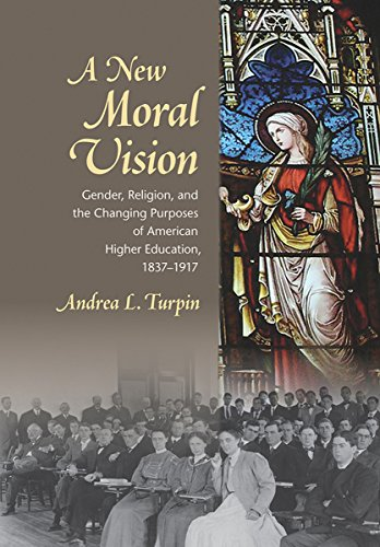 9781501704789: A New Moral Vision: Gender, Religion, and the Changing Purposes of American Higher Education, 1837-1917 (American Institutions and Society)