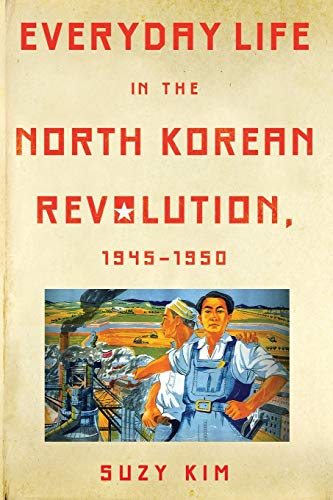 9781501705687: Everyday Life in the North Korean Revolution, 1945 1950
