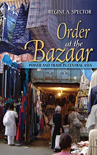 Order at the Bazaar Power and Trade in Central Asia
