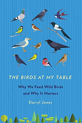 9781501710780: The Birds at My Table: Why We Feed Wild Birds and Why It Matters