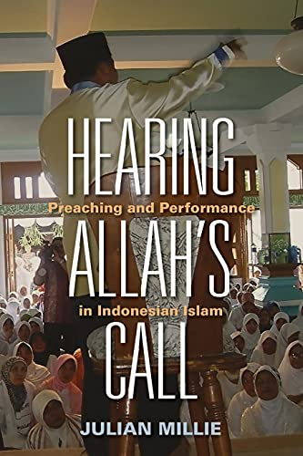 Hearing Allah?s Call: Preaching and Performance in Indonesian Islam: Julian Millie