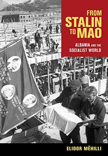 From Stalin to Mao: Albania and the Socialist World: Elidor Mehilli