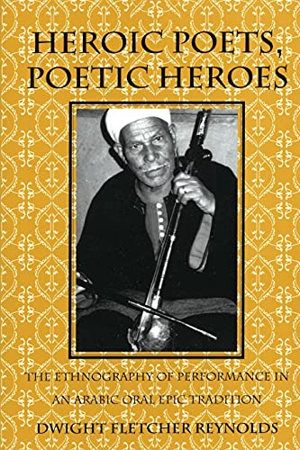 9781501723216: Heroic Poets, Poetic Heroes: The Ethnography of Performance in an Arabic Oral Epic Tradition (Myth and Poetics)