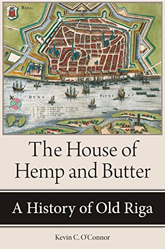 9781501747687: The House of Hemp and Butter: A History of Old Riga