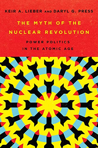 9781501749292: The Myth of the Nuclear Revolution: Power Politics in the Atomic Age (Cornell Studies in Security Affairs)