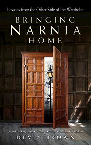 Bringing Narnia Home: Lessons from the Other Side of the Wardrobe: Brown, Devin