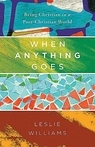 9781501800634: When Anything Goes: Being Christian in a Post-Christian World