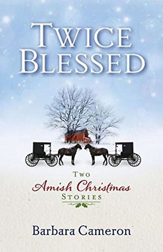 Twice Blessed: Two Amish Christmas Stories: Cameron, Barbara