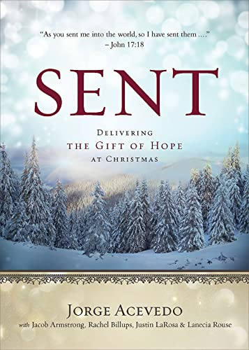 Sent: Delivering the Gift of Hope at Christmas: Acevedo, Jorge; Armstong, Jacob; LaRosa, Justin; ...