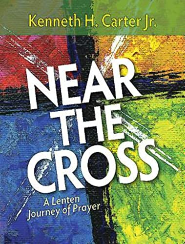 Near the Cross Large Print: A Lenten Journey of Prayer: Carter, Kenneth H., Jr.