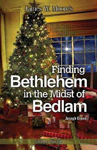Finding Bethlehem in the Midst of Bedlam Leader Guide: An Advent Study: Moore, James W