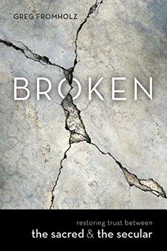 Broken: Restoring Trust Between the Sacred & the Secular: Fromholz, Greg