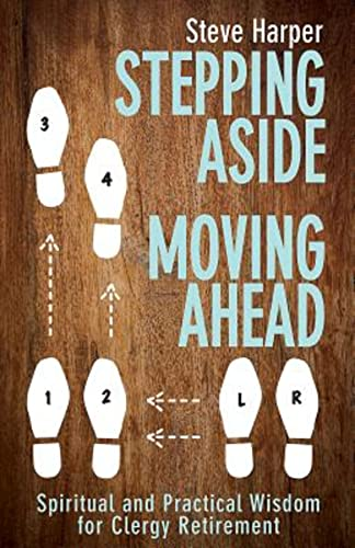 Stepping Aside, Moving Ahead: Spiritual and Practical Wisdom for Clergy Retirement: Steve Harper
