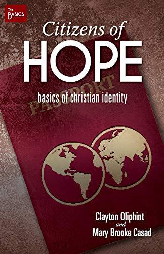 Citizens of Hope: Basics of Christian Identity: Clayton Oliphint; Mary Brooke Casad