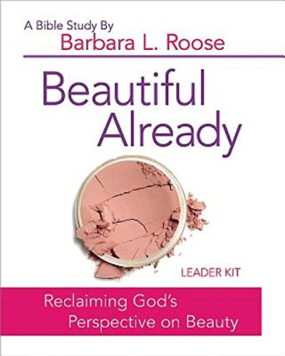 Beautiful Already - Women's Bible Study Leader Kit: Reclaiming God's Perspective on ...