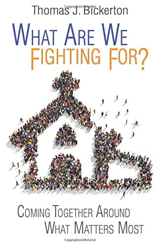 What Are We Fighting For?: Coming Together Around What Matters Most: Thomas J Bickerton