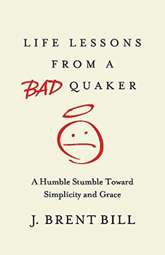 9781501816390: Life Lessons from a Bad Quaker: A Humble Stumble Toward Simplicity and Grace