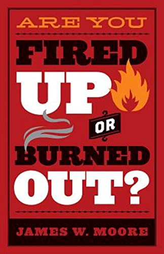 Are You Fired Up or Burned Out?: James W Moore
