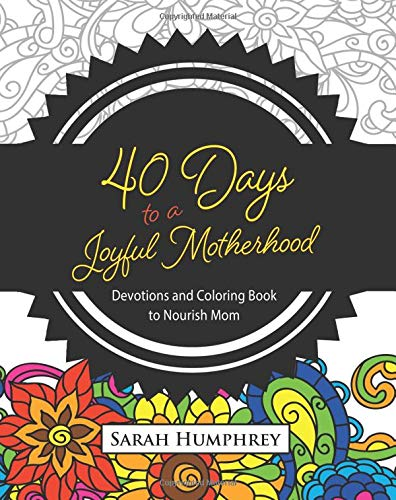 9781501834875: 40 Days to a Joyful Motherhood: Devotions and Coloring Book to Nourish Mom