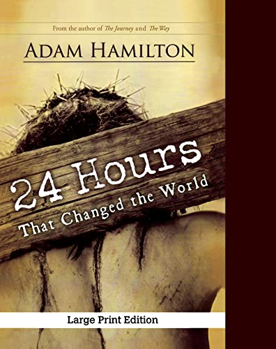 24 Hours That Changed the World, Expanded Large Print Edition: Adam Hamilton
