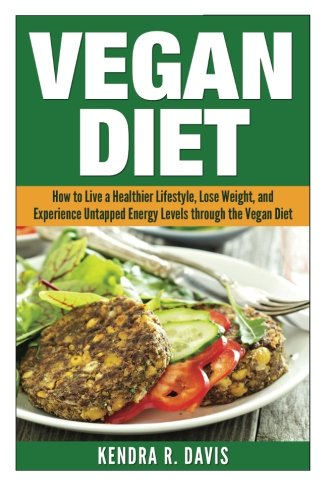 Vegan Diet: How to Live a Healthier Lifestyle, Lose Weight, and Experience Limitless Energy Levels ...