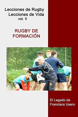 9781502305312: Rugby de formación: El legado de Francisco Usero: Volume 2 (Lecciones de Rugby, Lecciones de Vida)