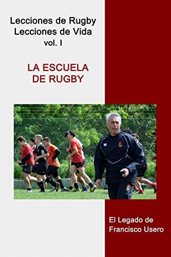 9781502305350: La escuela de rugby: El legado de Francisco Usero (Lecciones de Rugby, Lecciones de Vida) (Volume 1) (Spanish Edition)