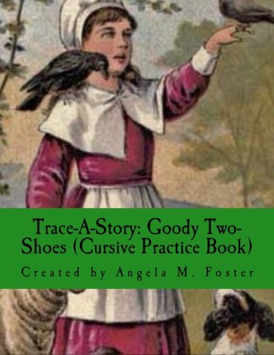 Trace-A-Story: Goody Two-Shoes (Cursive Practice Book) (Paperback): Angela M Foster