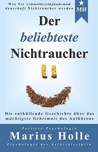 9781502314000: Der beliebteste Nichtraucher: Die enthüllende Geschichte über das mächtigste Geheimnis des Aufhörens (German Edition)