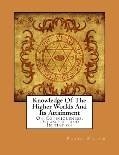 9781502316523: Knowledge Of The Higher Worlds And Its Attainment: On Consciousness, Dream Life and Initiation