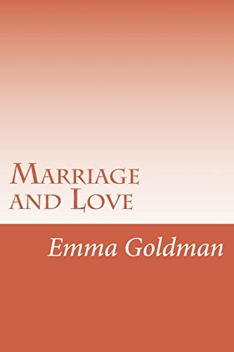 emma goldman marriage and love The text is from my copy of emma goldman's anarchism and  marriage and love  of a miraculous case of a married couple falling in love after marriage, but on .
