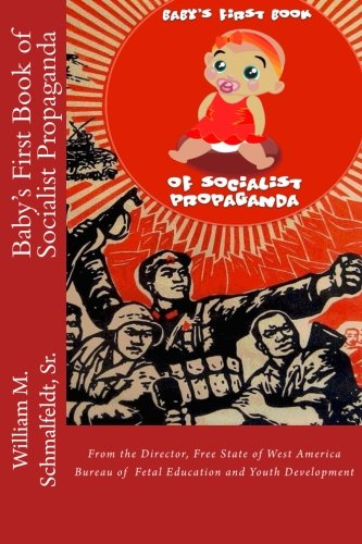 Baby's First Book of Socialist Propaganda: Schmalfeldt Sr., William M