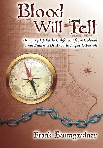 9781502323231: Blood Will Tell: Divvying Up Early California from Colonel Juan Bautista De Anza to Jasper O'Farrell