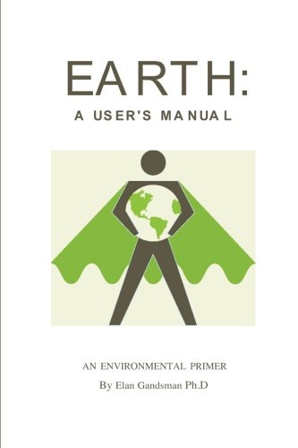 Earth: a User's Manual: an environmental primer: elan gandsman